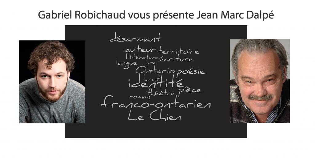 Gabriel Robichaud vous présente Jean Marc Dalpé