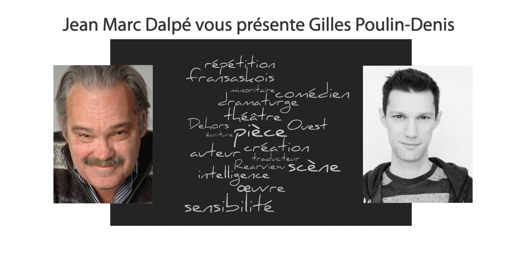 Jean Marc Dalpé vous présente Gilles Poulin-Denis