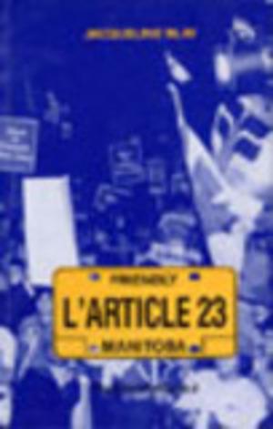 Article 23 (L'), les péripéties législatives et juridiques du fait français au Manitoba (1870-1986)