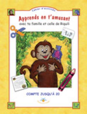 Cahier d'activités- Apprends en t'amusant avec ta famille et celle de Riquili. Compte jusqu'à 20