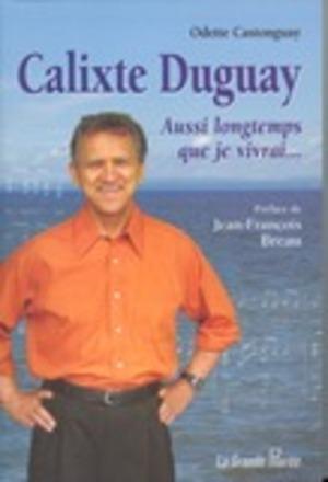 Calixte Duguay, Aussi longtemps que je vivrai...