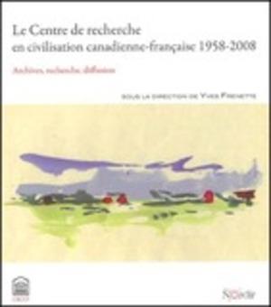 Centre de recherche en civilisation canadienne-française 1958-2008