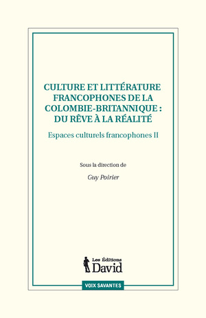 Culture et littérature francophones de la Colombie-Britannique : du rêve à la réalité. Espaces culturels francophones II