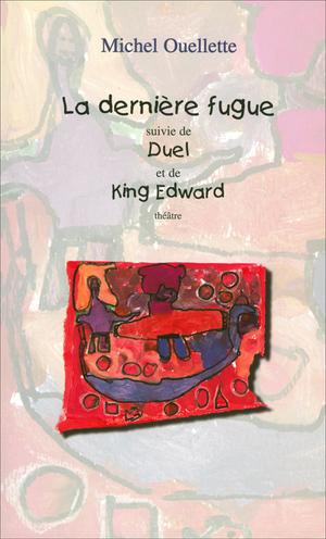 Dernière fugue (La) suivi de Duel et de King Edward