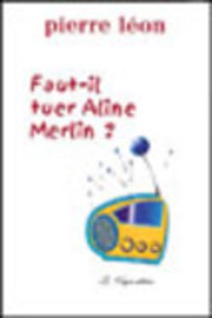 Faut-il tuer Aline Merlin ?