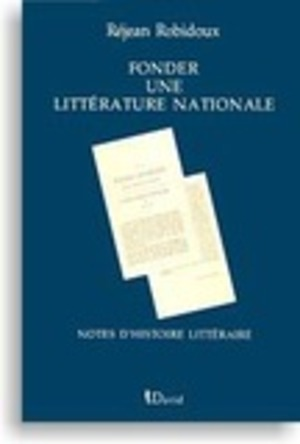 Fonder une littérature nationale. Notes d'histoire littéraire