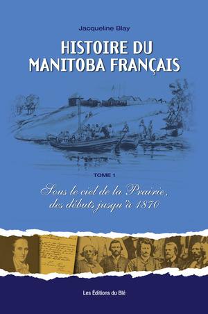 Histoire du Manitoba français (Tome I)