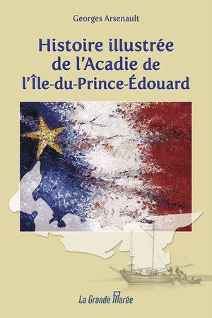 Histoire illustrée de l'Acadie de l'Île-du-Prince-Édouard