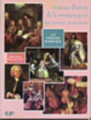 Histoire illustrée de la musique pour les jeunes musiciens - La période baroque