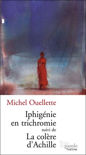 Iphigénie en trichromie suivi de La colère d'Achille