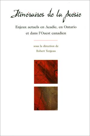 Itinéraires de la poésie : Enjeux actuels en Acadie, en Ontario et dans l'Ouest canadien