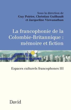 La francophonie de la Colombie-Britannique : mémoire et fiction