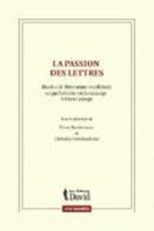 La passion des lettres - Études de littérature médiévale et québécoise en hommage à Yvan Lepage