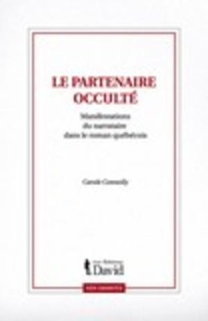 Le partenaire occulté - Manifestations du narrataire dans le roman québécois