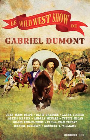 Le Wild West Show de Gabriel Dumont / Gabriel Dumont's Wild West Show