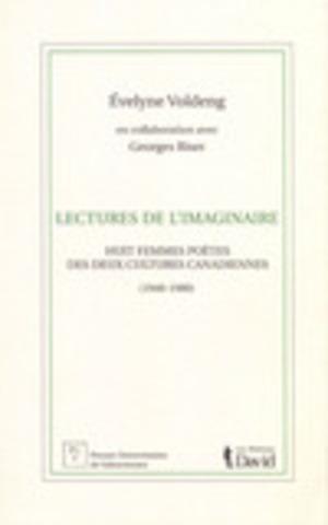 Lectures de l'imaginaire. Huit femmes poètes des deux cultures canadiennes (1940-1980) (Épuisé)