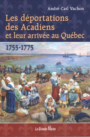 Les déportations des Acadiens et leur arrivée au Québec 1755-1775