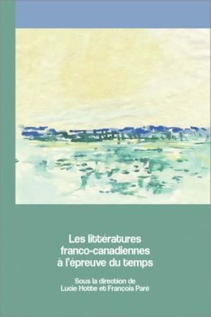 Les littératures franco-canadiennes à l'épreuve du temps