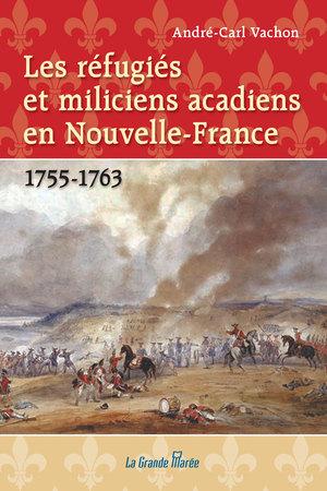 Les réfugiés et miliciens acadiens en Nouvelle-France - 1755-1763