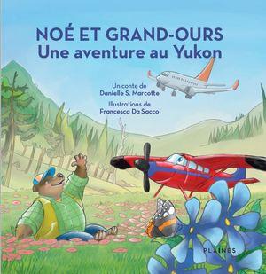 Noé et Grand-Ours Une aventure au Yukon