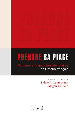 Prendre sa place. Parcours et trajectoires identitaires en Ontario français.