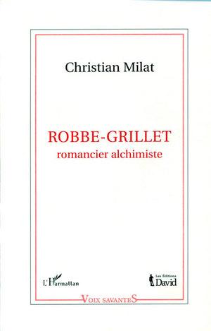 Robbe-Grillet, romancier alchimiste (Épuisé)