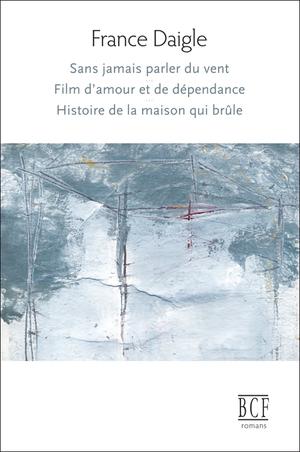 Sans jamais parler du vent, Film d'amour et de dépendance, Histoire de la maison qui brûle