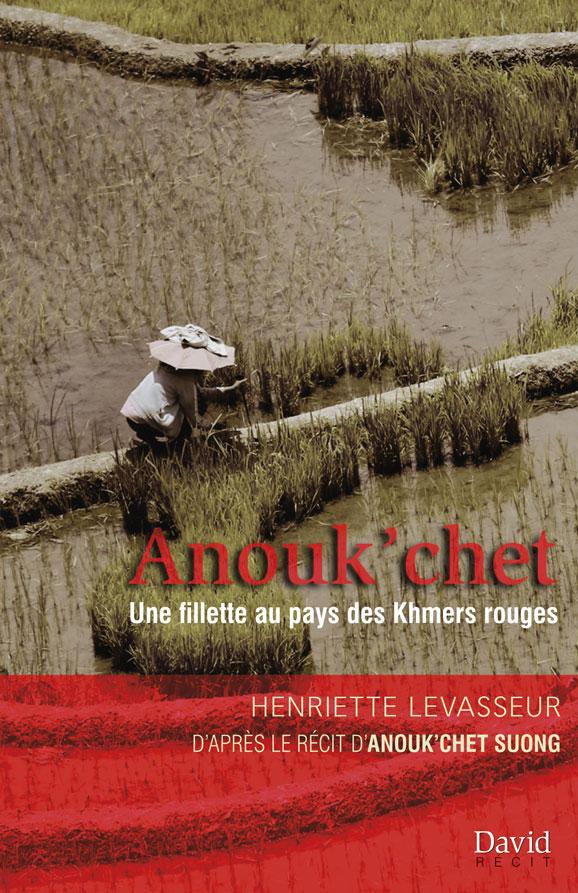 Anouk'chet. Une fillette au pays des Khmers rouges